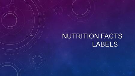 NUTRITION FACTS LABELS. WHAT IS THE NUTRITION FACTS LABEL? Have you ever studied the label or been taught about what the numbers mean? What does the label.