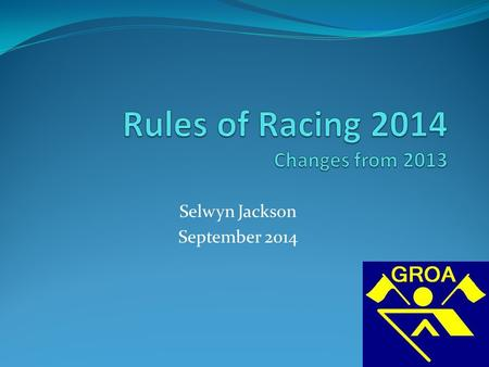 Selwyn Jackson September 2014 1. Changes to Rules of Racing Rule changes are considered by SAROC each year and submitted to the RowSA AGM for ratification.