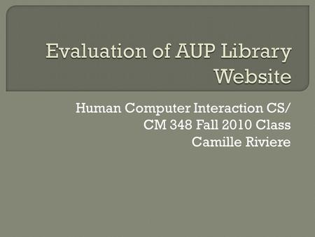 Human Computer Interaction CS/ CM 348 Fall 2010 Class Camille Riviere.