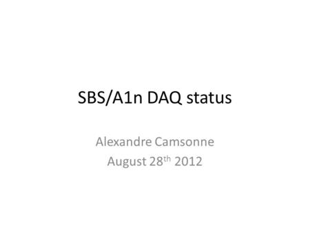 SBS/A1n DAQ status Alexandre Camsonne August 28 th 2012.