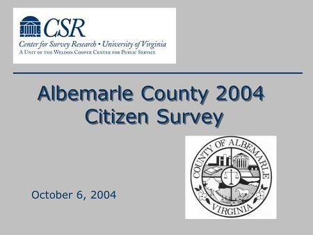 Albemarle County 2004 Citizen Survey October 6, 2004.