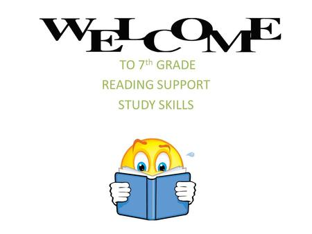 TO 7 th GRADE READING SUPPORT STUDY SKILLS. Mrs. Kim Uhrig reading support grade 7 610-579-5191.