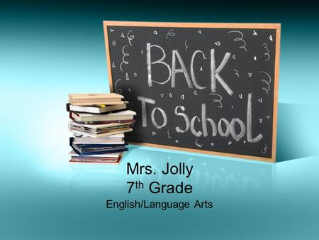 Mrs. Jolly 7 th Grade English/Language Arts. Supplies you need EVERY day…. At least 2 WORKING pencils An eraser Your ELA notebook Your ELA binder A yellow.