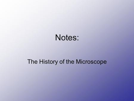 "Notes: The History of the Microscope. Magnifying Glass, 13 th C First used as a ""burning glass"" Began being used to improve vision in the early 13 th."