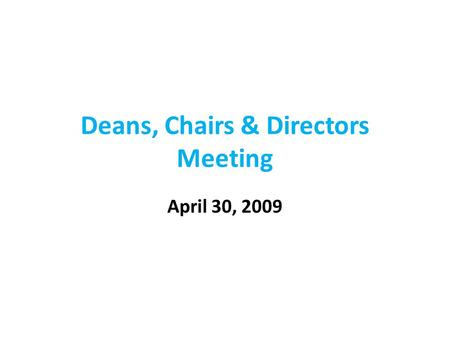 Deans, Chairs & Directors Meeting April 30, 2009.