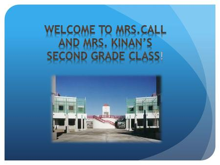 Our Families Mrs. Kinan Mrs. Call School Hours: 8:10 a.m. – 2:14 p.m. Monday, Tuesday, Thursday, and Friday Modified Wednesdays out at 1:09 p.m. Attendance: