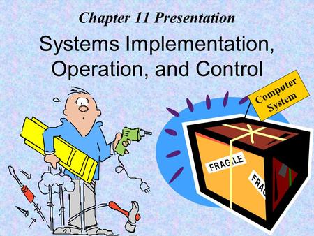 Chapter 11 Presentation Systems Implementation, Operation, and Control Computer System.