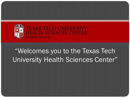 """Welcomes you to the Texas Tech University Health Sciences Center"""
