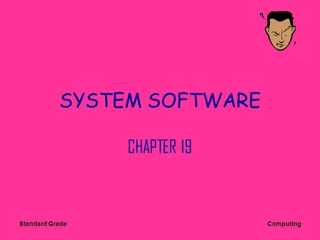 Standard Grade Computing SYSTEM SOFTWARE CHAPTER 19.