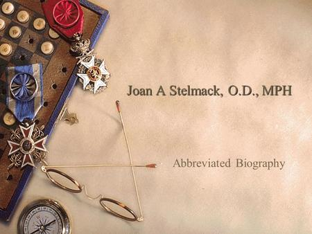 Joan A Stelmack, O.D., MPH Abbreviated Biography.
