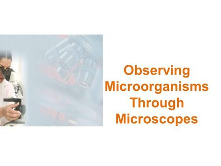 Observing Microorganisms Through Microscopes. Units of measurement Metric system The standard unit of length in metric system is the meter (m) --the advantage.