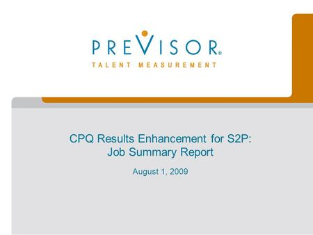 August 1, 2009 CPQ Results Enhancement for S2P: Job Summary Report.