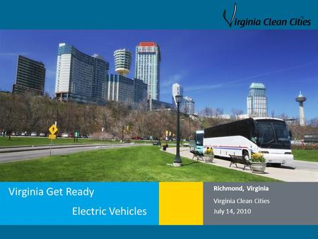 Clean Cities / 1 Virginia Get Ready Electric Vehicles Richmond, Virginia Virginia Clean Cities July 14, 2010.