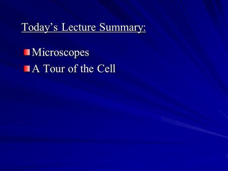 Today's Lecture Summary: Microscopes A Tour of the Cell.