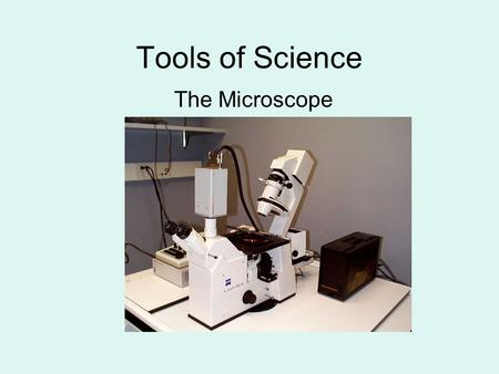 Tools of Science The Microscope.  An instrument that can form an enlarged image of an object.  Visible light is passed through the specimen and through.