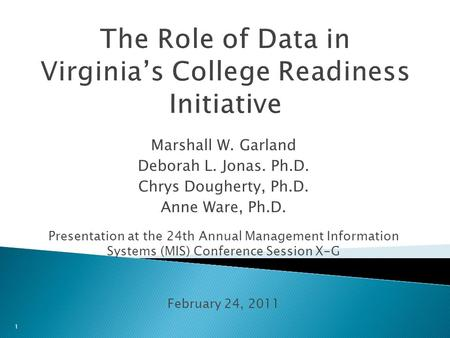 Marshall W. Garland Deborah L. Jonas. Ph.D. Chrys Dougherty, Ph.D. Anne Ware, Ph.D. Presentation at the 24th Annual Management Information Systems (MIS)