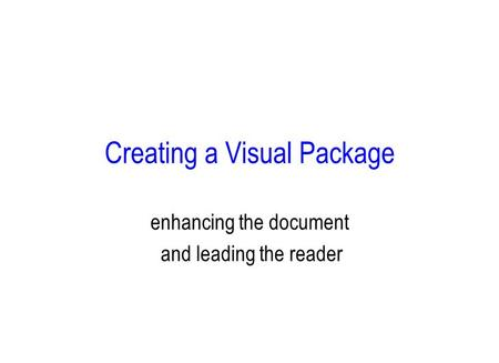 Creating a Visual Package enhancing the document and leading the reader.