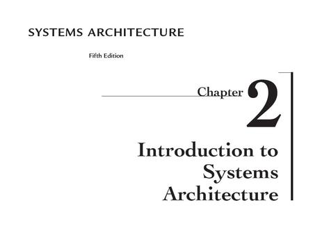 2 Systems Architecture, Fifth Edition Chapter Goals Discuss the development of automated computing Describe the general capabilities of a computer Describe.