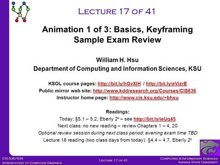 Computing & Information Sciences Kansas State University CIS 536/636 Introduction to Computer Graphics Lecture 17 of 41 William H. Hsu Department of Computing.