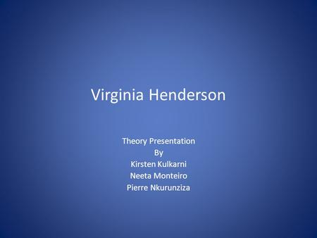virginia henderson theory Of the nurse's role is that of virginia henderson henderson's work is described as the water- theory suggests that the role of the nurse is to.