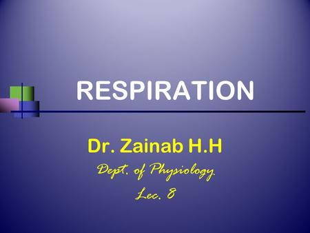 RESPIRATION Dr. Zainab H.H Dept. of Physiology Lec. 8.