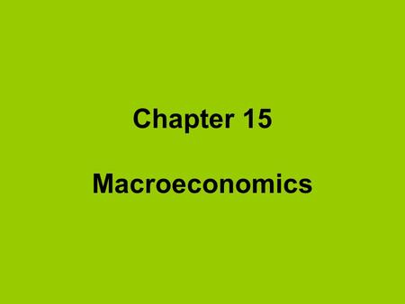 Chapter 15 Macroeconomics. Gross National Product (GNP) -the total dollar value of all final goods and services produced in the economy during one year's.