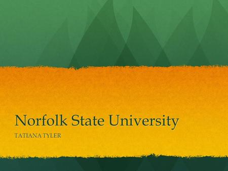 Norfolk State University TATIANA TYLER. I AM NSU SPRING OF 2016 I WILL HOPEFULLY OFFICALLY BE ATTENDING NORFOLK STATE UNIVERSITY.