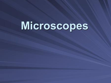 Microscopes. I.Types of Microscopes A. Light Microscopes (2 types) 1. Compound (2D images) and dissecting (3D images)
