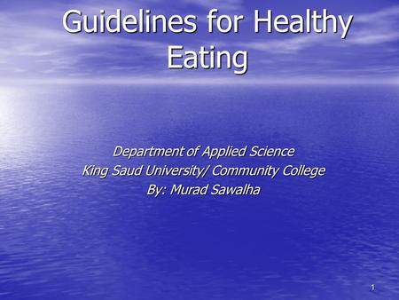 1 Guidelines for Healthy Eating Department of Applied Science King Saud University/ Community College By: Murad Sawalha.