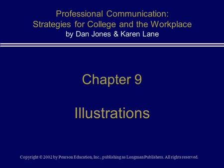 Copyright © 2002 by Pearson Education, Inc., publishing as Longman Publishers. All rights reserved. Chapter 9 Illustrations Professional Communication:
