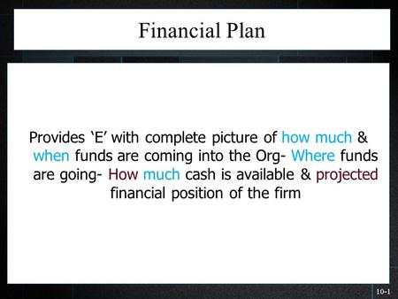 Financial Plan Provides 'E' with complete picture of how much & when funds are coming into the Org- Where funds are going- How much cash is available &