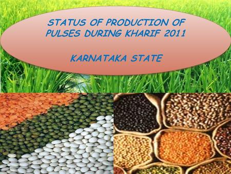 STATUS OF PRODUCTION OF PULSES DURING KHARIF 2011 KARNATAKA STATE STATUS OF PRODUCTION OF PULSES DURING KHARIF 2011 KARNATAKA STATE.