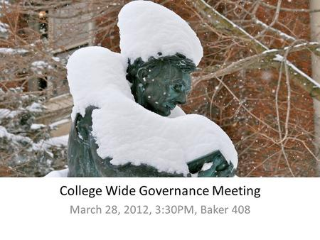 College Wide Governance Meeting March 28, 2012, 3:30PM, Baker 408.