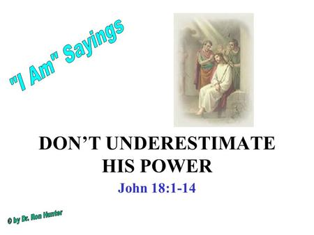 DON'T UNDERESTIMATE HIS POWER John 18:1-14. Have you ever met a powerful person? What impresses you? –Strength? Weight lifting, endurance Military, Leadership.