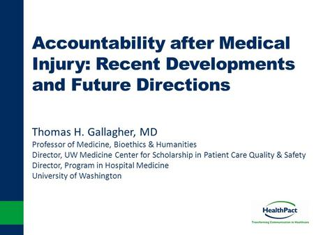 Accountability after Medical Injury: Recent Developments and Future Directions Thomas H. Gallagher, MD Professor of Medicine, Bioethics & Humanities Director,