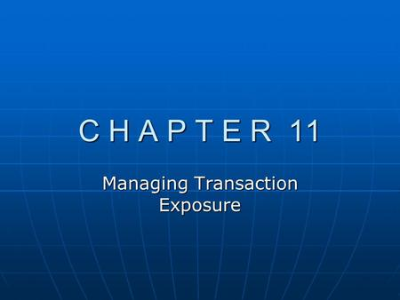 C H A P T E R 11 Managing Transaction Exposure. Chapter Overview A. Transaction Exposure B. Hedging Exposure to Payables C. Hedging Exposure to Receivables.