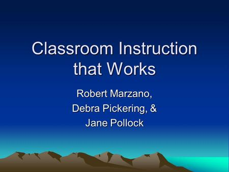 Classroom Instruction that Works Robert Marzano, Debra Pickering, & Jane Pollock.