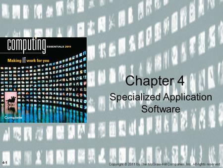 Specialized Application Software Chapter 4 4-1 Copyright © 2011 by The McGraw-Hill Companies, Inc. All rights reserved.