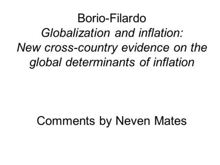 Borio-Filardo Globalization and inflation: New cross-country evidence on the global determinants of inflation Comments by Neven Mates.