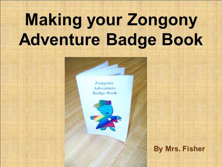 Making your Zongony Adventure Badge Book By Mrs. Fisher.
