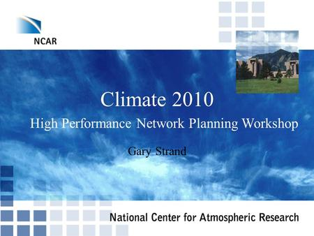 Climate 2010 Gary Strand High Performance Network Planning Workshop.