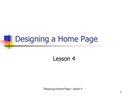 Designing a Home Page – Lesson 4 1 Designing a Home Page Lesson 4.