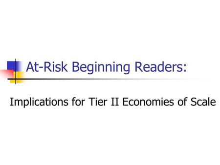 At-Risk Beginning Readers: Implications for Tier II Economies of Scale.