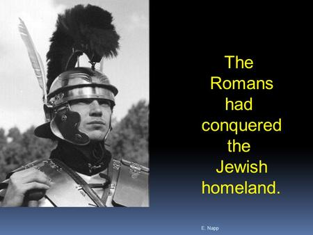 E. Napp The Romans had conquered the Jewish homeland.
