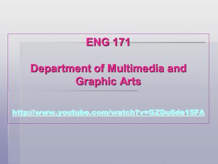 ENG 171 Department of Multimedia and Graphic Arts
