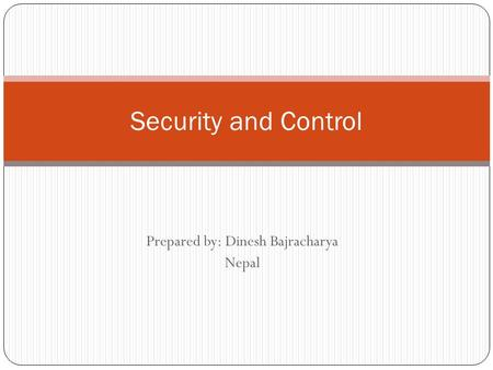Prepared by: Dinesh Bajracharya Nepal Security and Control.