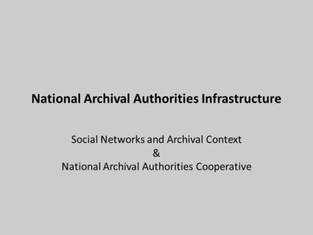 National Archival Authorities Infrastructure Social Networks and Archival Context & National Archival Authorities Cooperative.
