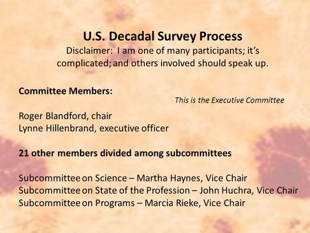 U.S. Decadal Survey Process Disclaimer: I am one of many participants; it's complicated; and others involved should speak up. Committee Members: Roger.