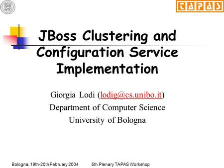 Bologna, 19th-20th February 20045th Plenary TAPAS Workshop JBoss Clustering and Configuration Service Implementation Giorgia Lodi