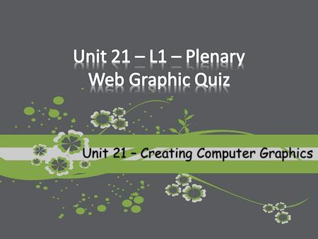 Unit 21 – Creating Computer Graphics. Logo Static ButtonRoll Over Button Advertising Banner Navigation Bar.